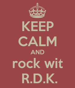 Poster: KEEP CALM AND rock wit  R.D.K.