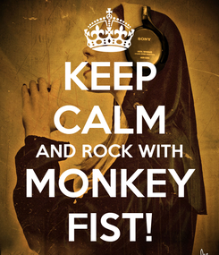 Poster: KEEP CALM AND ROCK WITH MONKEY FIST!