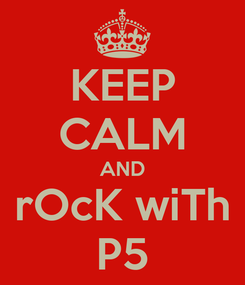 Poster: KEEP CALM AND rOcK wiTh P5