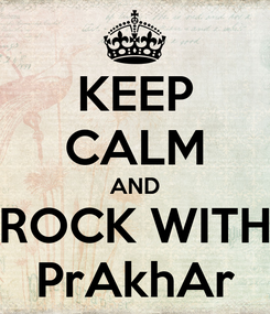 Poster: KEEP CALM AND ROCK WITH PrAkhAr