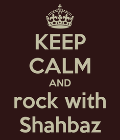 Poster: KEEP CALM AND rock with Shahbaz