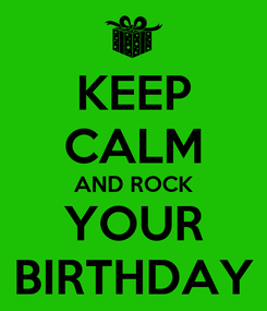 Poster: KEEP CALM AND ROCK YOUR BIRTHDAY