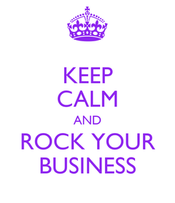 Poster: KEEP CALM AND ROCK YOUR BUSINESS