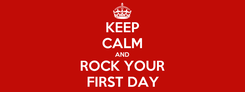 Poster: KEEP CALM AND ROCK YOUR FIRST DAY