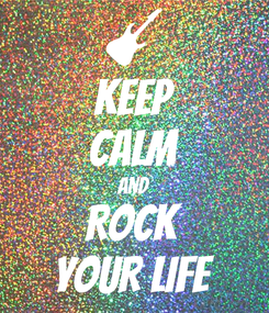 Poster: KEEP CALM AND ROCK YOUR LIFE