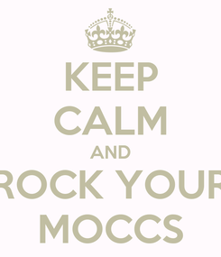 Poster: KEEP CALM AND ROCK YOUR MOCCS