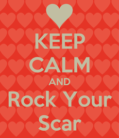 Poster: KEEP CALM AND Rock Your Scar