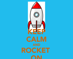 Poster: KEEP CALM AND ROCKET  ON