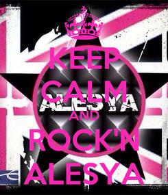 Poster: KEEP CALM AND ROCK'N ALESYA