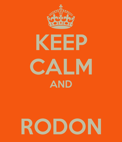 Poster: KEEP CALM AND  RODON