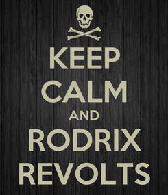 Poster: KEEP CALM AND RODRIX REVOLTS