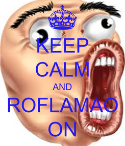Poster: KEEP CALM AND ROFLAMAO ON