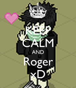 Poster: KEEP CALM AND Roger xD