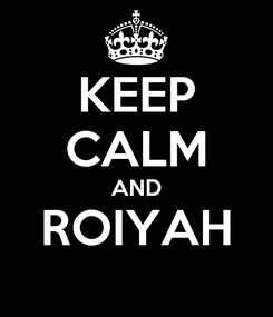 Poster: KEEP CALM AND ROIYAH