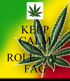 Poster: KEEP CALM AND ROLE    A    FAG