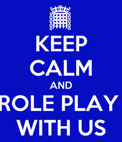Poster: KEEP CALM AND ROLE PLAY  WITH US