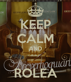 Poster: KEEP CALM AND  ROLEA