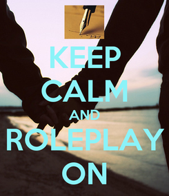 Poster: KEEP CALM AND ROLEPLAY ON