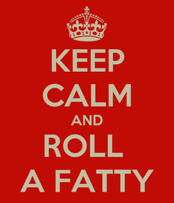Poster: KEEP CALM AND ROLL  A FATTY