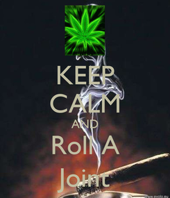 Poster: KEEP CALM AND Roll A Joint