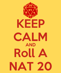 Poster: KEEP CALM AND Roll A NAT 20