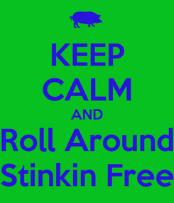 Poster: KEEP CALM AND Roll Around Stinkin Free