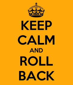 Poster: KEEP CALM AND ROLL BACK