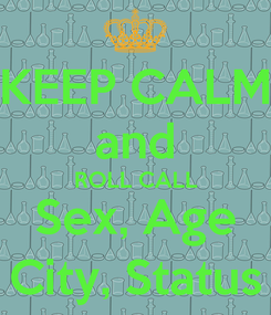 Poster: KEEP CALM and ROLL CALL Sex, Age City, Status
