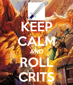 Poster: KEEP CALM AND ROLL CRITS