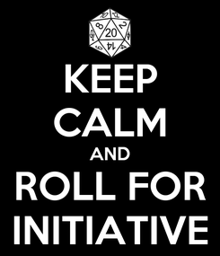 Poster: KEEP CALM AND ROLL FOR INITIATIVE