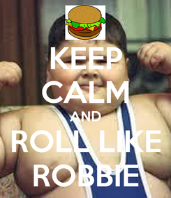 Poster: KEEP CALM AND ROLL LIKE ROBBIE