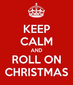 Poster: KEEP CALM AND ROLL ON CHRISTMAS