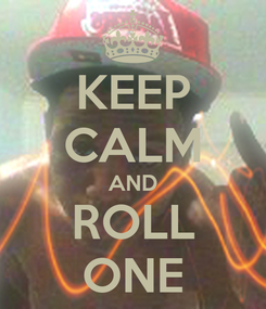 Poster: KEEP CALM AND ROLL ONE