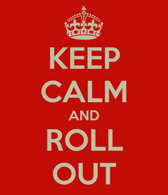 Poster: KEEP CALM AND ROLL OUT