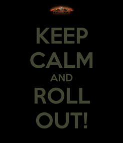 Poster: KEEP CALM AND ROLL OUT!