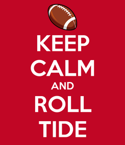 Poster: KEEP CALM AND ROLL TIDE