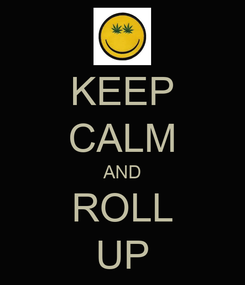 Poster: KEEP CALM AND ROLL UP
