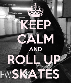 Poster: KEEP CALM AND ROLL UP  SKATES