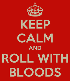 Poster: KEEP CALM AND ROLL WITH BLOODS