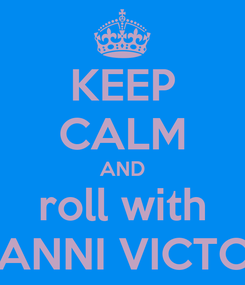 Poster: KEEP CALM AND roll with DANNI VICTOR