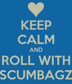 Poster: KEEP CALM AND ROLL WITH SCUMBAGZ