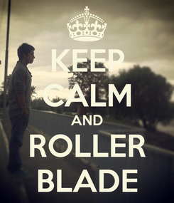 Poster: KEEP CALM AND ROLLER BLADE