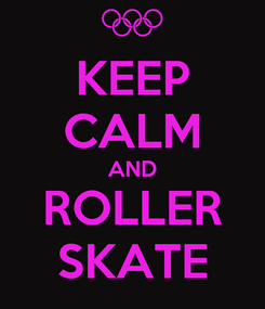 Poster: KEEP CALM AND ROLLER SKATE