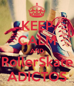 Poster: KEEP CALM AND RollerSkate ADICTOS