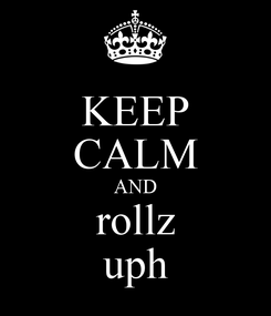 Poster: KEEP CALM AND rollz uph