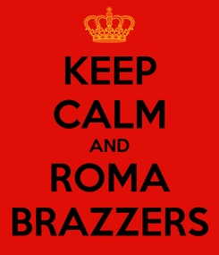 Poster: KEEP CALM AND ROMA BRAZZERS