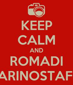 Poster: KEEP CALM AND ROMADI ARINOSTAFI