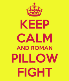 Poster: KEEP CALM AND ROMAN PILLOW FIGHT