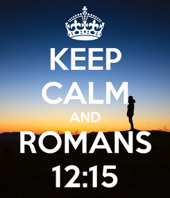 Poster: KEEP CALM AND ROMANS 12:15
