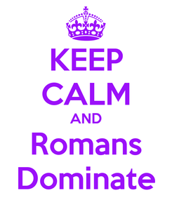 Poster: KEEP CALM AND Romans Dominate
